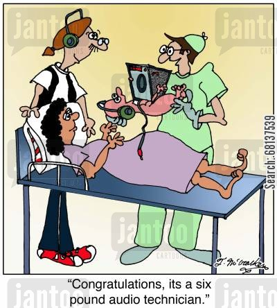 audio technician cartoon humor: 'Congratulations, its a six pound audio technician.'