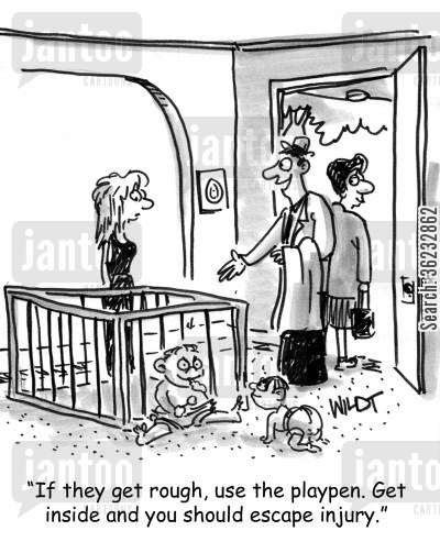 play rough cartoon humor: If they get rough, use the playpen. Get inside and you should escape injury.