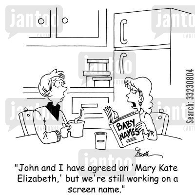 baby name cartoon humor: 'John and I have agreed on 'Mary Kate Elizabeth,' but we're still working on a screen name.'