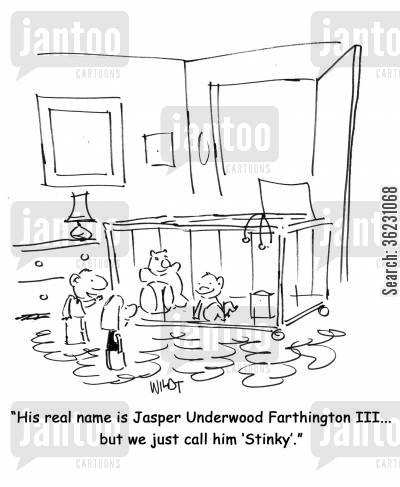 pretentious names cartoon humor: His real name is Jasper Underwood Farthington III...but we just call him 'Stinky'.