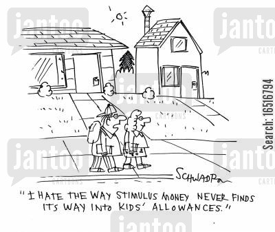 stimulus money cartoon humor: 'I hate the way stimulus money never finds its way into kids' allowances.'