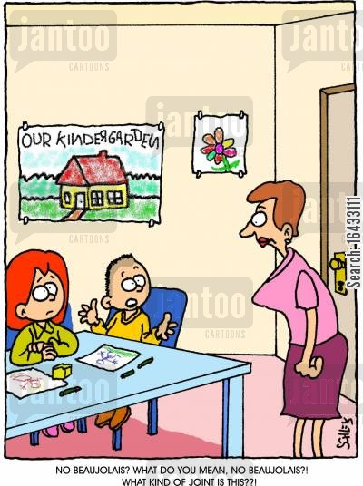 kindergartens cartoon humor: 'No Beaujolais? What do you mean, no Beaujolais?! What kind of joint is this??!'