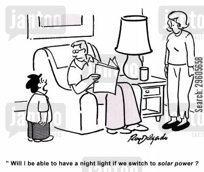 solar power cartoon humor: 'Will I be able to have a night light if we switch to solar power?'