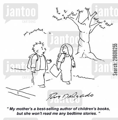 bed time cartoon humor: 'My mother's a best-selling author of children's books, but she won't read me any bedtime stories.'