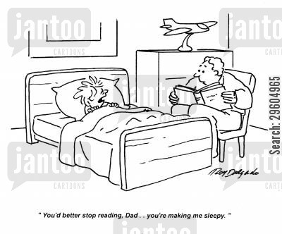 bedtimes cartoon humor: 'You'd better stop reading, Dad... you're making me sleepy.'