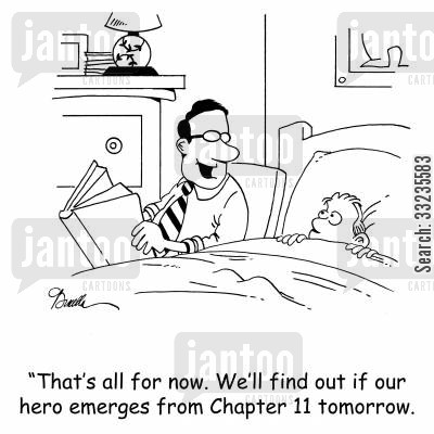 reading stories cartoon humor: 'That's all for now. We'll find out if our hero emerges from Chapter 11 tomorrow.'