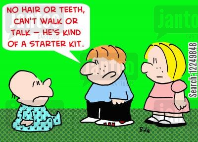 starter kits cartoon humor: 'No hair or teeth, can't walk or talk -- he's kind of a starter kit.'