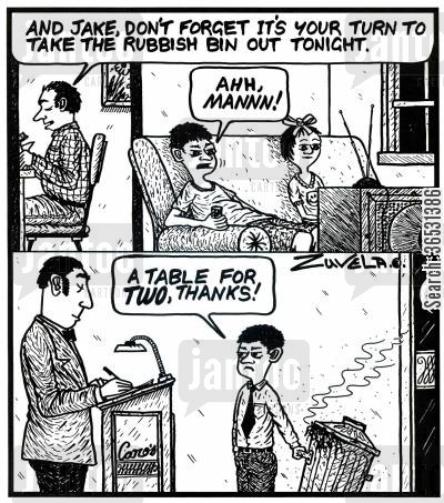 restuarants cartoon humor: 'And Jake,don't forget it's your turn to take the rubbish bin out tonight.' 'AHH,mannn!' (frame 2) 'A table for TWO,thanks!' An unhappy kid has to take a rubbish bin to a resturant