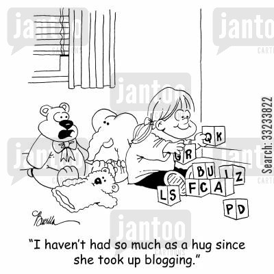 neglects cartoon humor: 'I haven't had so much as a hug since she took up blogging.'