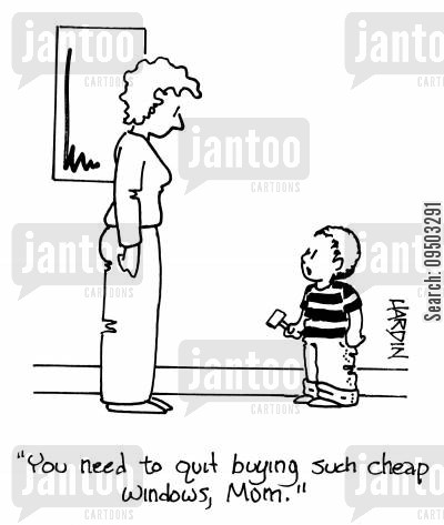 smashing cartoon humor: 'You need to quit buying such cheap windows, Mom.'