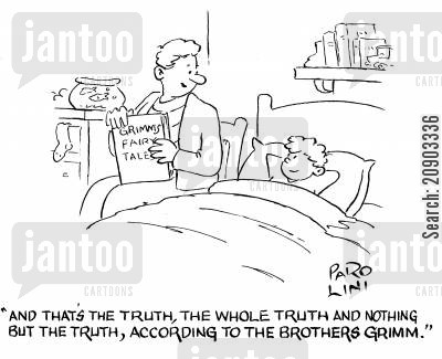 nothing but the truth cartoon humor: 'And that's the truth, the whole truth and nothing but the truth, according to the Brothers Grimm.'