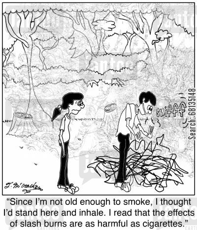 slash burns cartoon humor: 'Since I'm not old enough to smoke, I thought I'd stand here and inhale. I read that the effects of slash burns are as harmful as cigarettes.'