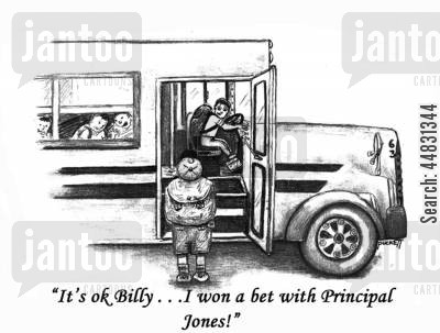 bet cartoon humor: 'It's ok Billy . . .I won a bet with principal Jones!'