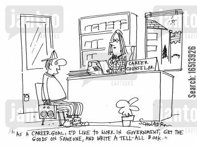 careers counselor cartoon humor: 'As a career goal, I'd like to work in government, get the goods on someone, and write a tell-all book.'