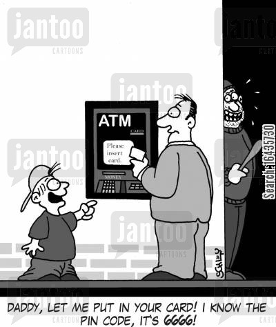 cash points cartoon humor: 'Daddy, let me put in your card! I know the pin code, it's 6666!'