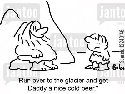 cooler cartoon humor: 'Run over to the glacier and get Daddy a nice cold beer.'