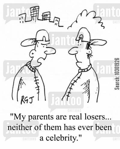 fifteen minutes cartoon humor: 'My parents are real losers...neither of them has ever been a celebrity.'