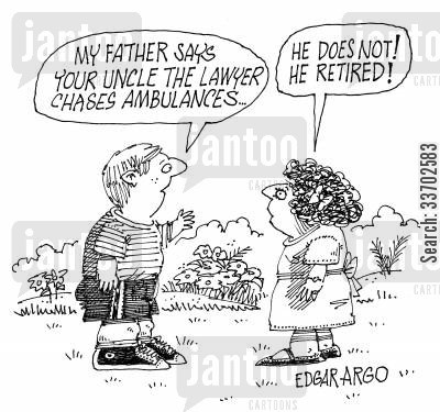accident victims cartoon humor: My father says your uncle the lawyer chases ambulances... He does not! He retired.