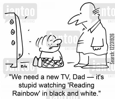 black and white cartoon humor: 'We need a new TV, Dad — it's stupid watching 'Reading Rainbow' in black and white.'