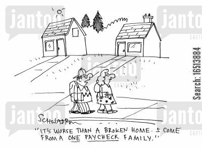 broken homes cartoon humor: 'It's worse thank a broken home. I come form a one paycheck family.'