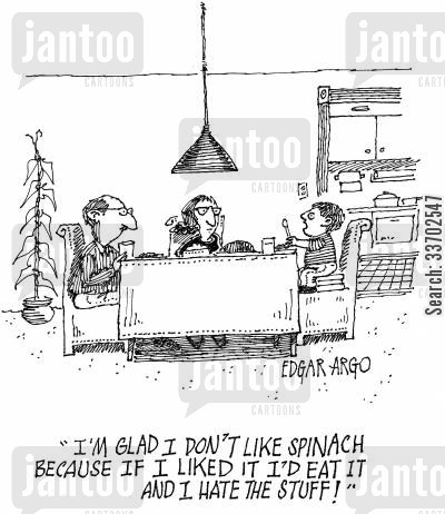 meal time cartoon humor: 'I'm glad I don't like spinach because if I liked it I'd eat it and I hate the stuff!'