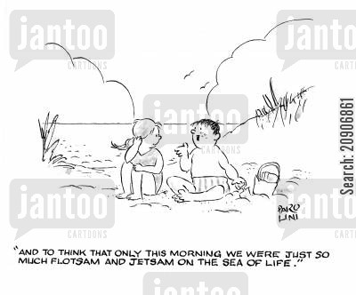 flotsam and jetsam cartoon humor: 'And to think that only this morning we were just so much Flotsam and Jetsam on the sea of life.'