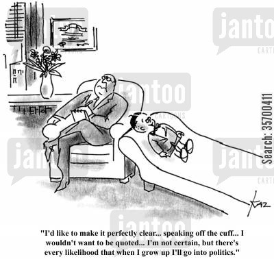 quotes cartoon humor: 'I'd like to make it perfectly clear...speaking off the cuff...I wouldn't want to be quoted...I'm not certain, but there's every likelihood that when I grow up I'll go into politics.'