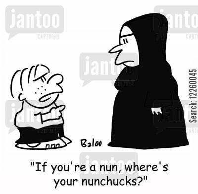 nun cartoon humor: 'If you're a nun, where's your nunchucks?'