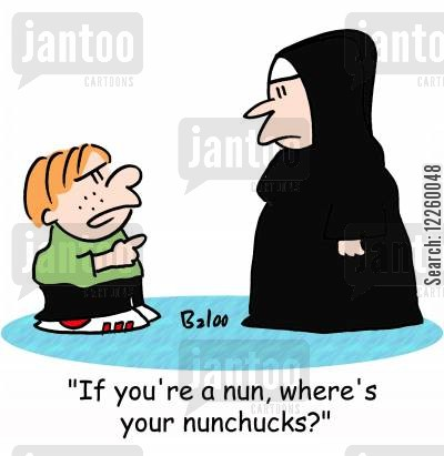 fighting dirty cartoon humor: 'If you're a nun, where's your nunchucks?'