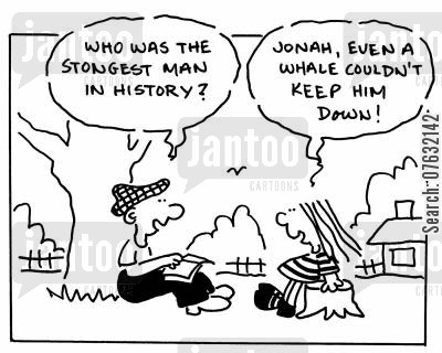 ceremonial cartoon humor: Who was the strongest man in history? Jonah, even a whale couldn't keep him down!