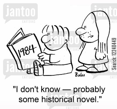 good book cartoon humor: 1984: 'I don't know -- probably some historical novel.'