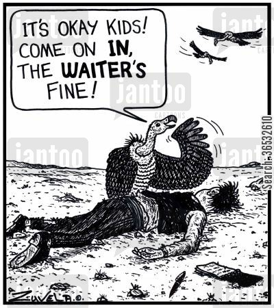 carrion cartoon humor: 'It's okay kids! Come on IN, the waiter's fine!'