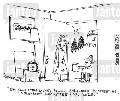exploratory committee cartoon humor: 'I'm collecting money for my announced presidential exploratory committee for 2028.'