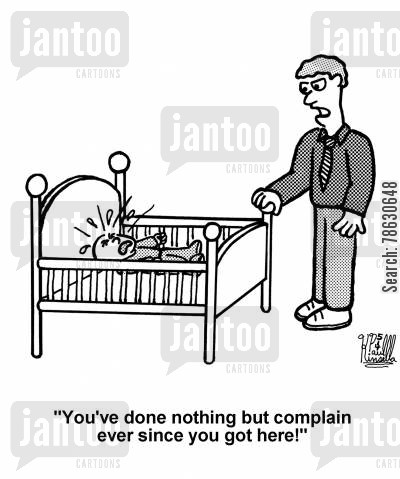 new parent cartoon humor: 'You have done nothing to complain ever since you got here!'