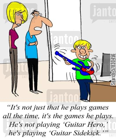 parent concerns cartoon humor: 'It's not just that he plays games all the time, it's the games he plays. He's not playing 'Guitar Hero,' he's playing 'Guitar Sidekick''.