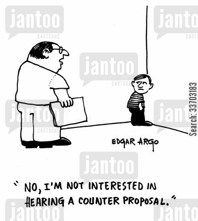 counter proposal cartoon humor: 'No, I'm not interested in hearing a counter proposal.'