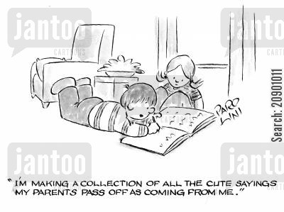 cutey cartoon humor: 'I'm making a collection of all the cute sayings my parents pass off as coming from me.'