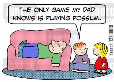 playing dead cartoon humor: 'The only game my Dad knows is playing possum.'