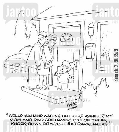 drag-out cartoon humor: 'Would you mind waiting out here awhile? My Mom and Dad are having one of their knock-down drag-out extravaganzas.'