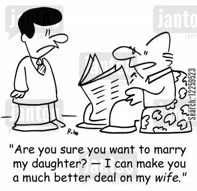 son in laws cartoon humor: 'Are you sure you want to marry my daughter? -- I can make you a much better deal on my WIFE.'