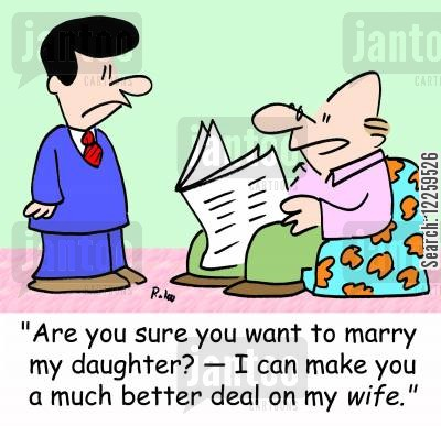 asking permission cartoon humor: 'Are you sure you want to marry my daughter? -- I can make you a much better deal on my WIFE.'