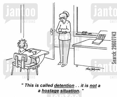 disciplined cartoon humor: 'This is called detention.. it is not a hostage situation.'