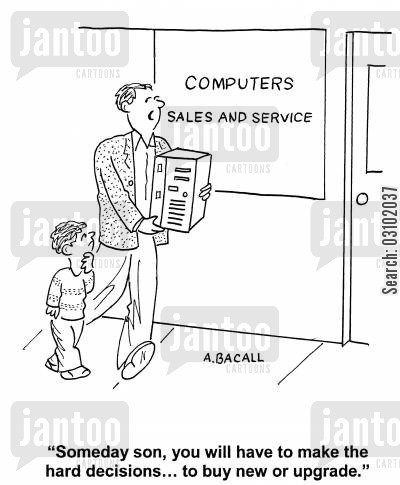 difficult decision cartoon humor: 'Someday, son, you will have to make the hard decisions, buy new or upgrade.'
