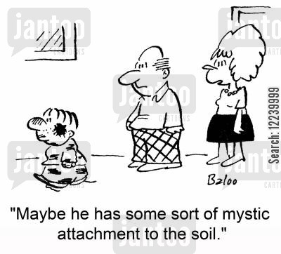 mystic attachment cartoon humor: 'Maybe he has some sort of mystic attachment to the soil.'