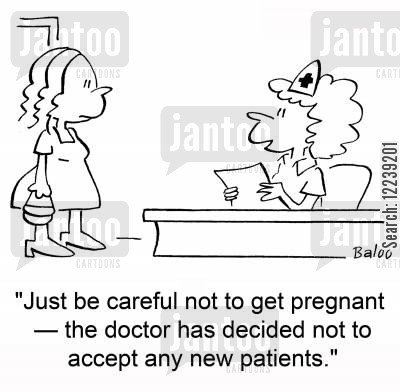 getting pregnant cartoon humor: 'just be careful not to get pregnant -- the doctor has decided not to accept any new patients.'