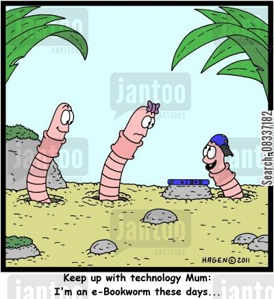 ebook cartoon humor: 'Keep up with technology Mum: I'm an e-Bookworm these days...'