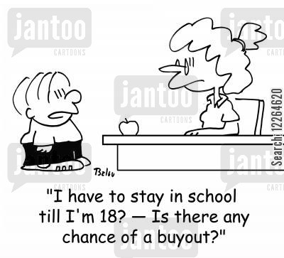 buyouts cartoon humor: 'I have to stay in school till I'm 18? -- Is there any chance of a buyout?'