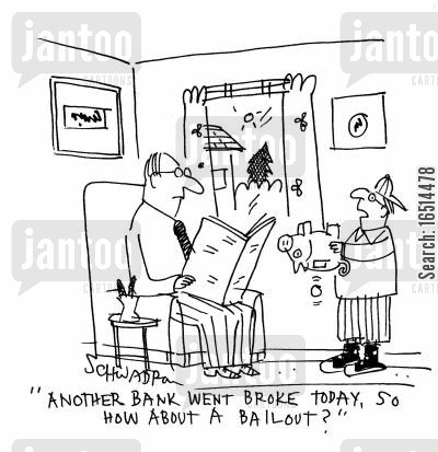 economic crises cartoon humor: 'Another bank went broke today, so how about a bailout?'