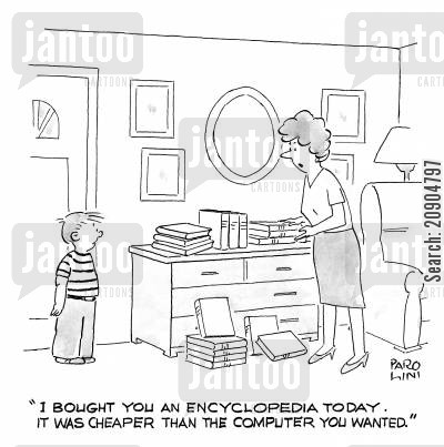 desk top cartoon humor: 'I bought you an encyclopedia today. It was cheaper than the computer you wanted.'