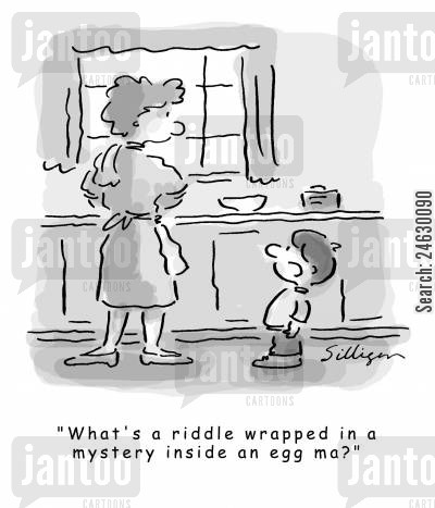 riddles cartoon humor: 'What's a riddle wrapped in a mystery inside an egg ma?'